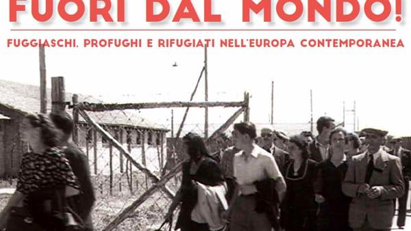 Fuori dal Mondo ! I fuggiaschi e profughi nell'Europa contemporanea