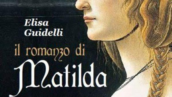 Il romanzo di Matilda, novecento anni dalla morte della donna che tenne testa a papi ed imperatori
