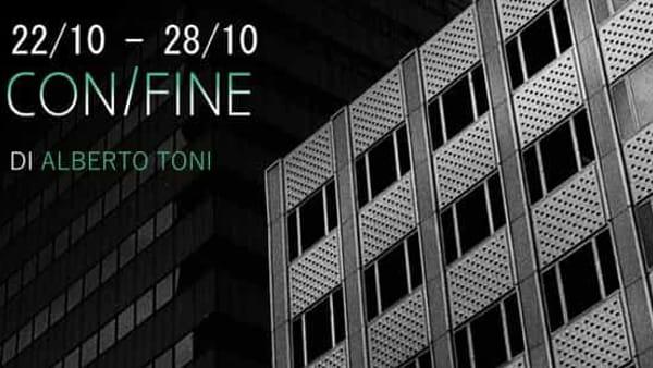 """""""Con/fine"""", la mostra di Alberto Toni"""